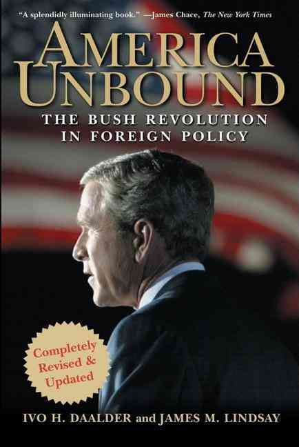 America Unbound By Daalder, Ivo H./ Lindsay, James M.